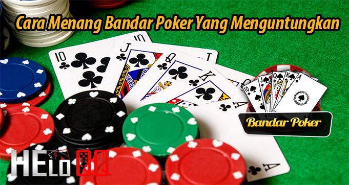 Cara Menang Bandar Poker Yang Menguntungkan