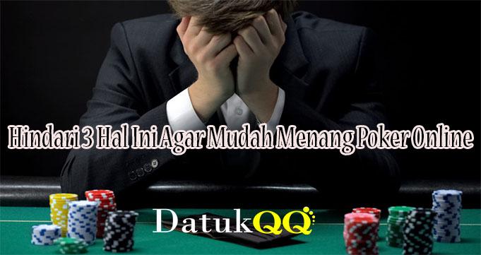 Hindari 3 Hal Ini Agar Mudah Menang Poker Online