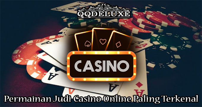 Permainan Judi Casino Online Paling Terkenal