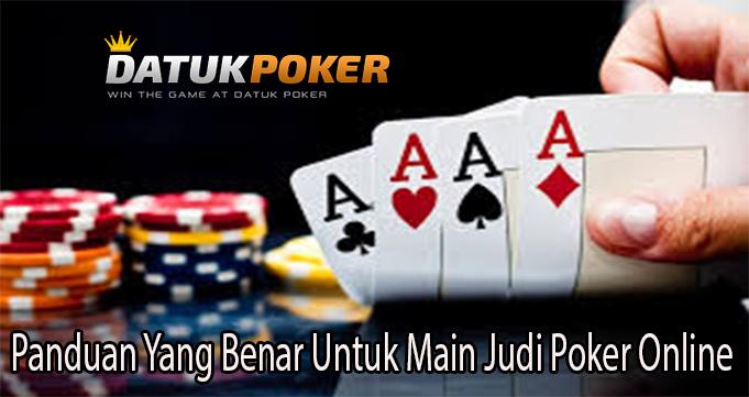 Panduan Yang Benar Untuk Main Judi Poker Online